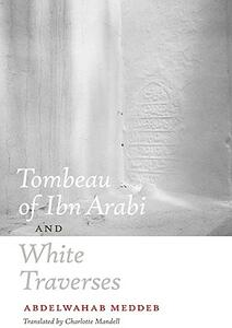 Tombeau of Ibn Arabi and White Traverses - Abdelwahab Meddeb - cover