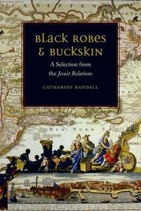 Black Robes and Buckskin: A Selection from the Jesuit Relations - Catharine Randall - cover