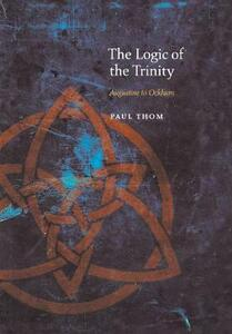 The Logic of the Trinity: Augustine to Ockham - Paul Thom - cover