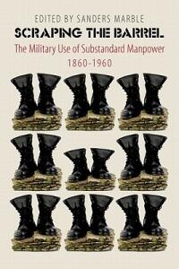 Scraping the Barrel: The Military Use of Substandard Manpower, 1860-1960 - cover