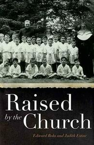 Raised by the Church: Growing up in New York City's Catholic Orphanages - Edward Rohs,Judith Estrine - cover