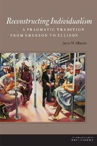 Reconstructing Individualism: A Pragmatic Tradition from Emerson to Ellison - James M. Albrecht - cover