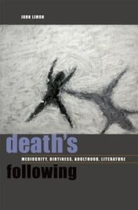 Death's Following: Mediocrity, Dirtiness, Adulthood, Literature - John Limon - cover