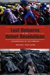 Lost Unicorns of the Velvet Revolutions: Heterotopias of the Seminar - Miglena Nikolchina - cover
