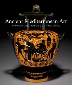 Ancient Mediterranean Art: The William D. and Jane Walsh Collection at Fordham University - cover