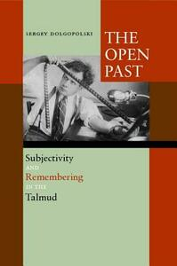 The Open Past: Subjectivity and Remembering in the Talmud - Sergey Dolgopolski - cover