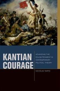 Kantian Courage: Advancing the Enlightenment in Contemporary Political Theory - Nicholas Tampio - cover