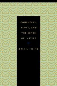 Confucius, Rawls, and the Sense of Justice - Erin M. Cline - cover