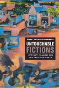 Untouchable Fictions: Literary Realism and the Crisis of Caste - Toral Jatin Gajarawala - cover