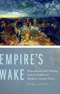 Empire's Wake: Postcolonial Irish Writing and the Politics of Modern Literary Form - Mark Quigley - cover