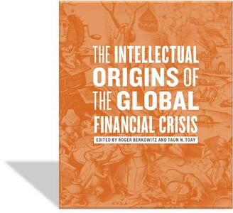 The Intellectual Origins of the Global Financial Crisis - cover