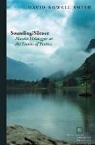 Sounding/Silence: Martin Heidegger at the Limits of Poetics - David Nowell Smith - cover