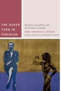 The Queer Turn in Feminism: Identities, Sexualities, and the Theater of Gender - Anne Emmanuelle Berger - cover
