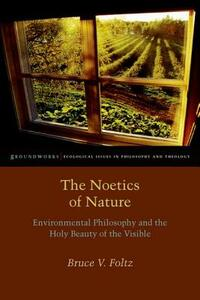 The Noetics of Nature: Environmental Philosophy and the Holy Beauty of the Visible - Bruce V. Foltz - cover