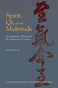 Spirit, Qi, and the Multitude: A Comparative Theology for the Democracy of Creation - Hyo-Dong Lee - cover