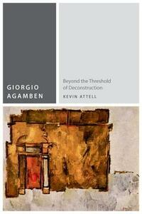Giorgio Agamben: Beyond the Threshold of Deconstruction - Kevin Attell - cover