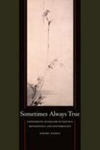 Sometimes Always True: Undogmatic Pluralism in Politics, Metaphysics, and Epistemology - Jeremy Barris - cover