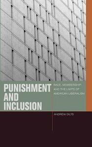 Punishment and Inclusion: Race, Membership, and the Limits of American Liberalism - Andrew Dilts - cover