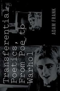 Transferential Poetics, from Poe to Warhol - Adam Frank - cover
