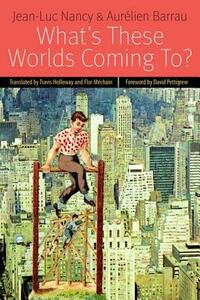 What's These Worlds Coming To? - Jean-Luc Nancy,Aurelien Barrau - cover