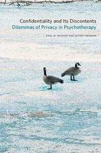 Confidentiality and Its Discontents: Dilemmas of Privacy in Psychotherapy - Paul W. Mosher,Jeffrey Berman - cover