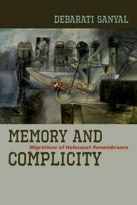 Memory and Complicity: Migrations of Holocaust Remembrance - Debarati Sanyal - cover