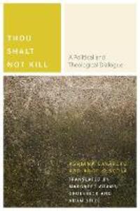 Thou Shalt Not Kill: A Political and Theological Dialogue - Adriana Cavarero,Angelo Scola - cover
