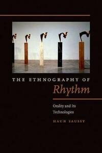 The Ethnography of Rhythm: Orality and Its Technologies - Haun Saussy - cover