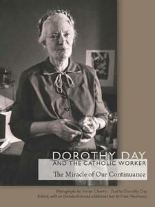 Dorothy Day and the Catholic Worker: The Miracle of Our Continuance - Kate Hennessy,Dorothy Day - cover