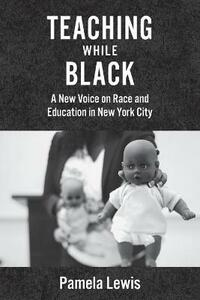 Teaching While Black: A New Voice on Race and Education in New York City - Pamela Lewis - cover