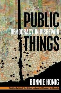 Public Things: Democracy in Disrepair - Bonnie Honig - cover