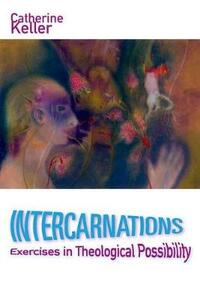 Intercarnations: Exercises in Theological Possibility - Catherine Keller - cover