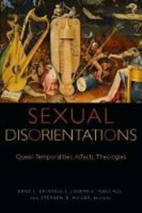 Sexual Disorientations: Queer Temporalities, Affects, Theologies - cover