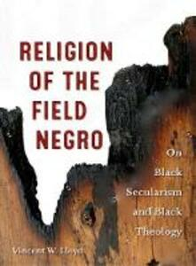 Religion of the Field Negro: On Black Secularism and Black Theology - Vincent W. Lloyd - cover