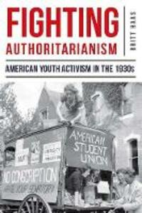 Fighting Authoritarianism: American Youth Activism in the 1930s - Britt Haas - cover