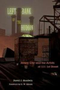 Left Bank of the Hudson: Jersey City and the Artists of 111 1st Street - David J. Goodwin - cover