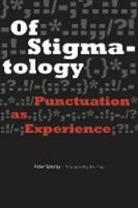 Of Stigmatology: Punctuation as Experience - Peter Szendy - cover