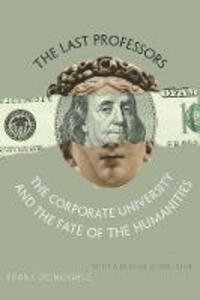 The Last Professors: The Corporate University and the Fate of the Humanities - Frank Donoghue - cover