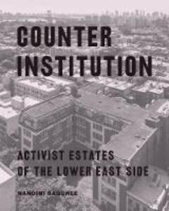 Counter Institution: Activist Estates of the Lower East Side - Nandini Bagchee - cover