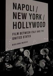 Napoli/New York/Hollywood: Film between Italy and the United States - Giuliana Muscio - cover
