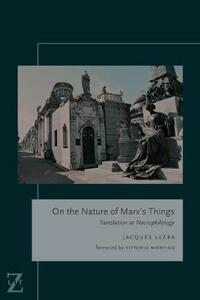 On the Nature of Marx's Things: Translation as Necrophilology - Jacques Lezra - cover