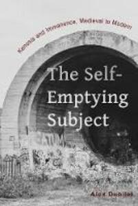 The Self-Emptying Subject: Kenosis and Immanence, Medieval to Modern - Alex Dubilet - cover