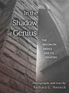 In the Shadow of Genius: The Brooklyn Bridge and Its Creators - cover
