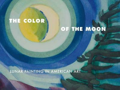 The Color of the Moon: Lunar Painting in American Art - cover