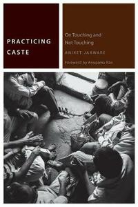 Practicing Caste: On Touching and Not Touching - Aniket Jaaware - cover
