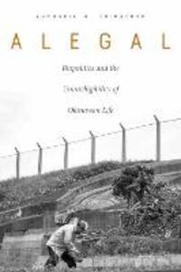 Alegal: Biopolitics and the Unintelligibility of Okinawan Life - Annmaria M. Shimabuku - cover