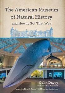The American Museum of Natural History and How It Got That Way - Colin Davey - cover
