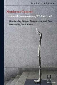 Murderous Consent: On the Accommodation of Violent Death - Marc Crepon - cover