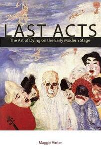 Last Acts: The Art of Dying on the Early Modern Stage - Maggie Vinter - cover