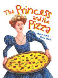 The Princess and the Pizza - Mary Jane Auch - cover